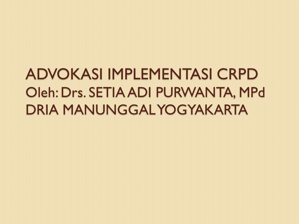 ADVOKASI IMPLEMENTASI CRPD Oleh: Drs. SETIA ADI PURWANTA, MPd DRIA MANUNGGAL YOGYAKARTA