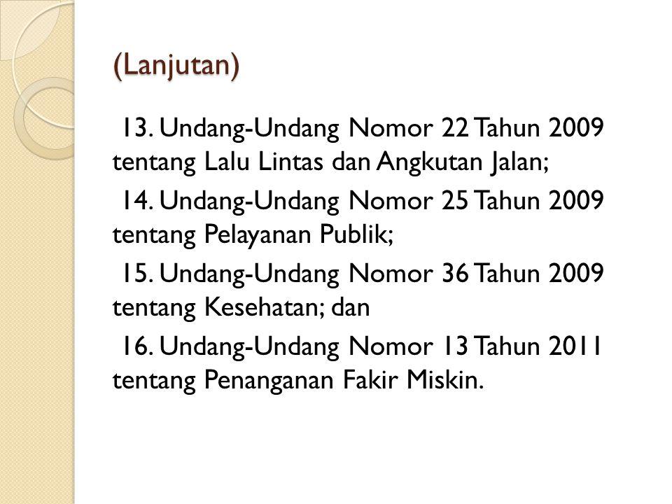 (Lanjutan) 13. Undang-Undang Nomor 22 Tahun 2009 tentang Lalu Lintas dan Angkutan Jalan; 14. Undang-Undang Nomor 25 Tahun 2009 tentang Pelayanan Publi