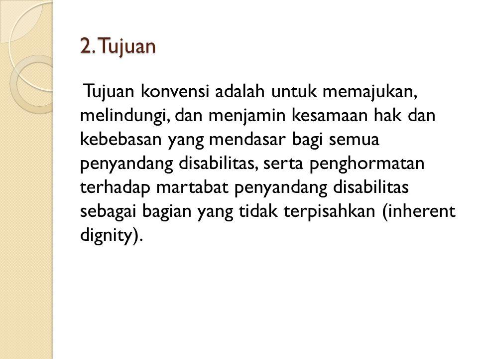 2. Tujuan Tujuan konvensi adalah untuk memajukan, melindungi, dan menjamin kesamaan hak dan kebebasan yang mendasar bagi semua penyandang disabilitas,