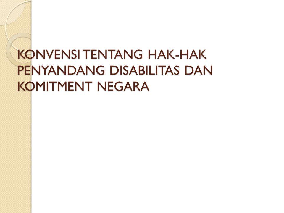 KONVENSI TENTANG HAK-HAK PENYANDANG DISABILITAS DAN KOMITMENT NEGARA