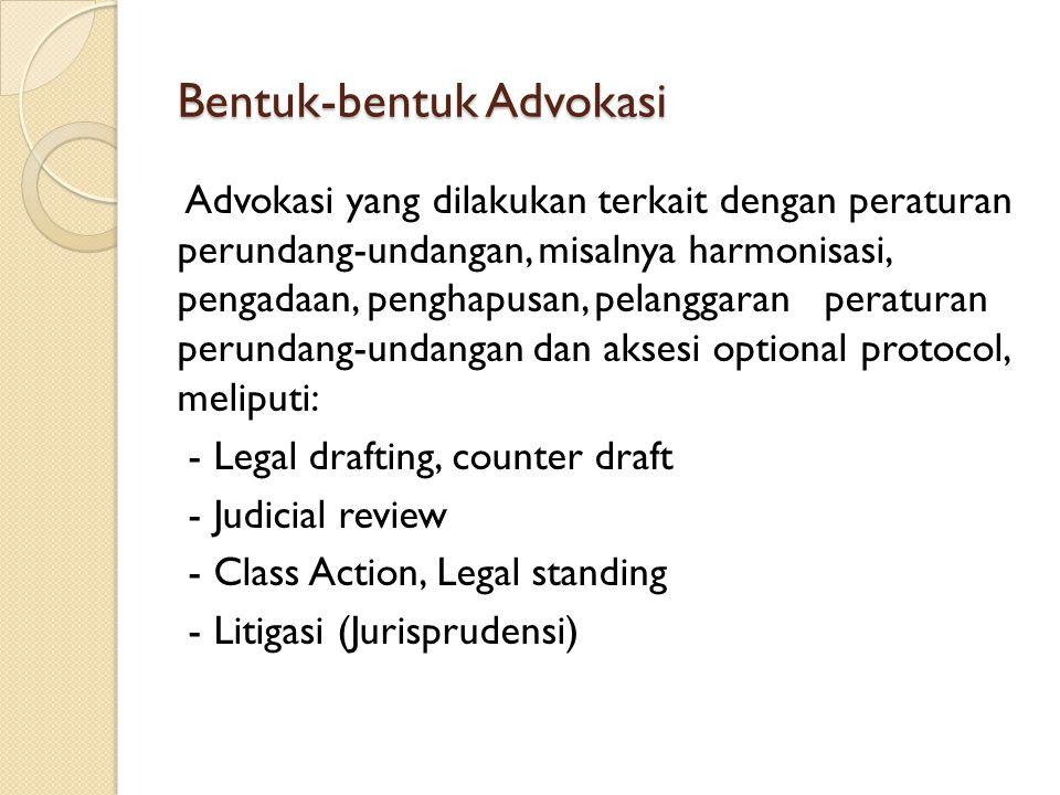 Bentuk-bentuk Advokasi Advokasi yang dilakukan terkait dengan peraturan perundang-undangan, misalnya harmonisasi, pengadaan, penghapusan, pelanggaran