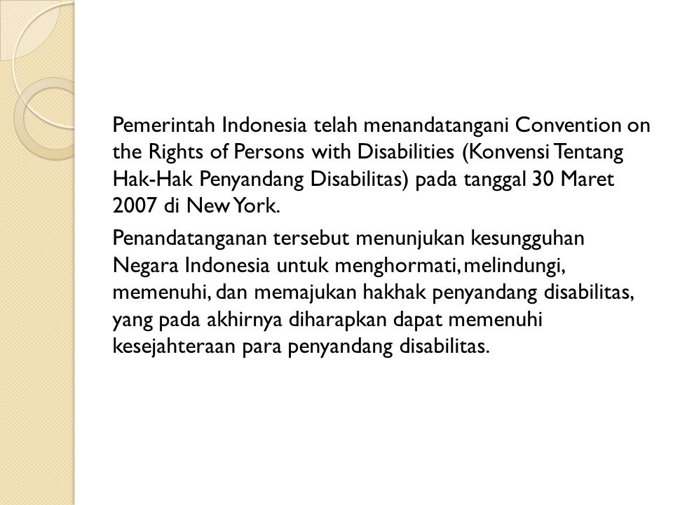 Pemerintah Indonesia telah menandatangani Convention on the Rights of Persons with Disabilities (Konvensi Tentang Hak-Hak Penyandang Disabilitas) pada
