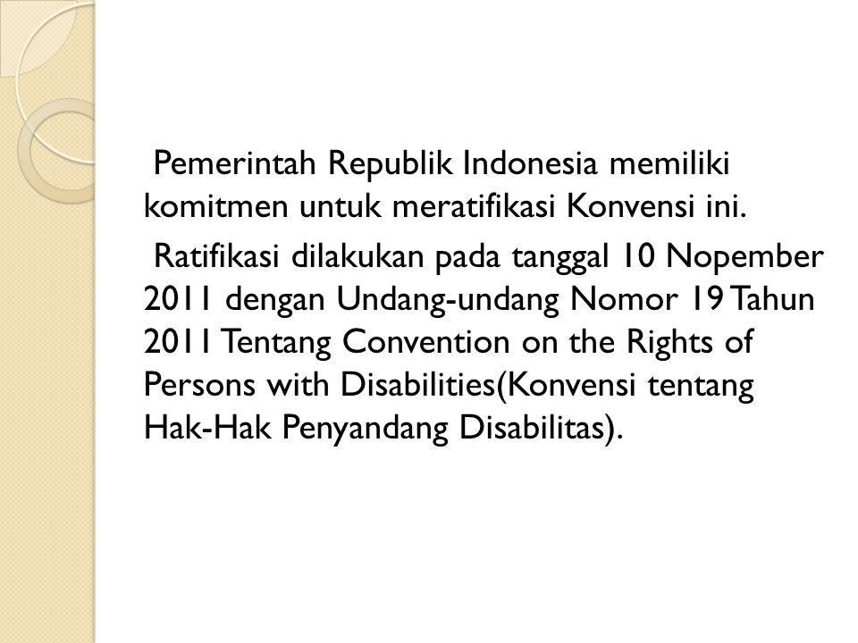 Pemerintah Republik Indonesia memiliki komitmen untuk meratifikasi Konvensi ini. Ratifikasi dilakukan pada tanggal 10 Nopember 2011 dengan Undang-unda