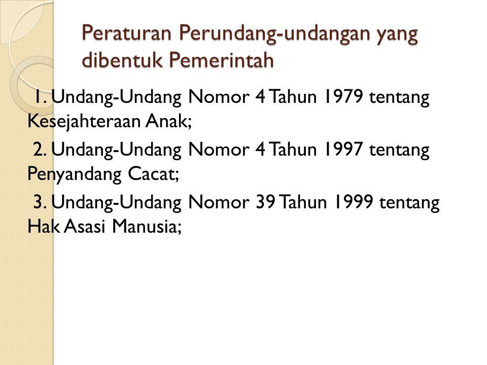 Peraturan Perundang-undangan yang dibentuk Pemerintah 1. Undang-Undang Nomor 4 Tahun 1979 tentang Kesejahteraan Anak; 2. Undang-Undang Nomor 4 Tahun 1