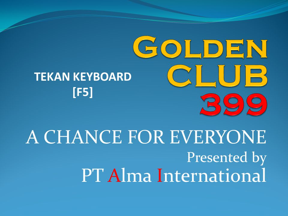 A CHANCE FOR EVERYONE Presented by PT Alma International TEKAN KEYBOARD [F5]