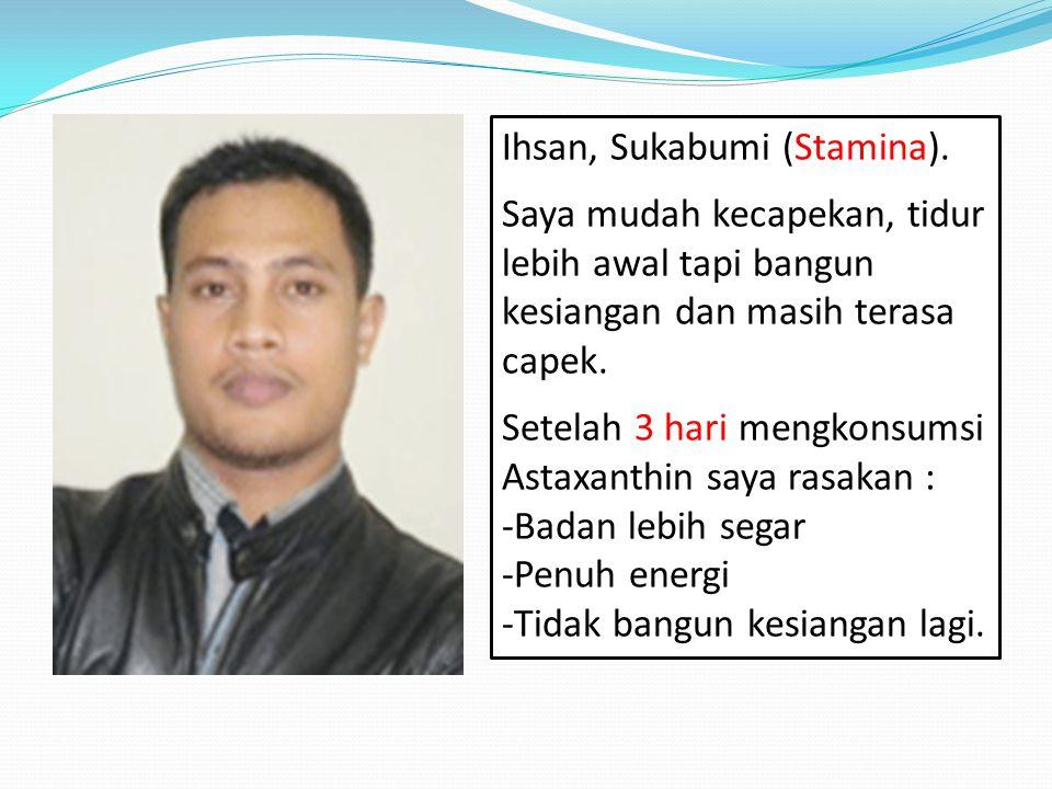 Fu ie, Jakarta (Tumor). Saya mempunyai tumor jinak kelenjar getah bening dibelakang telinga. Sembilan hari mengkonsumsi Astaxanthin (2 kapsul perhari)
