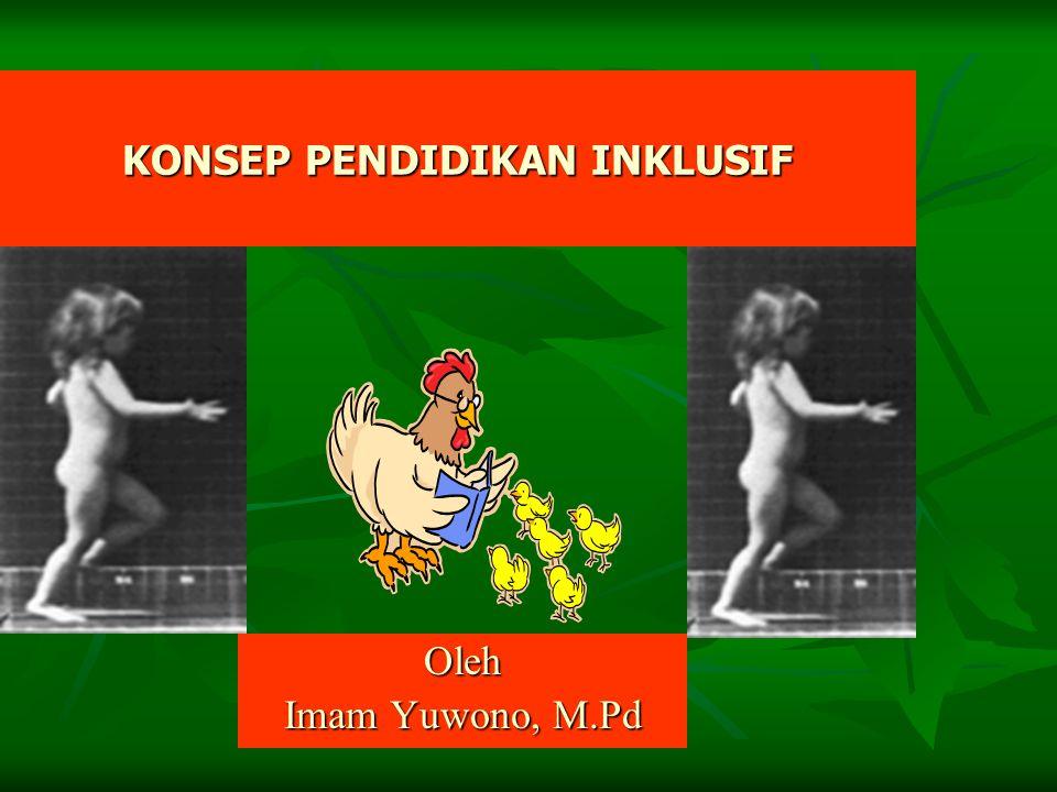KONSEP PENDIDIKAN INKLUSIF Oleh Imam Yuwono, M.Pd