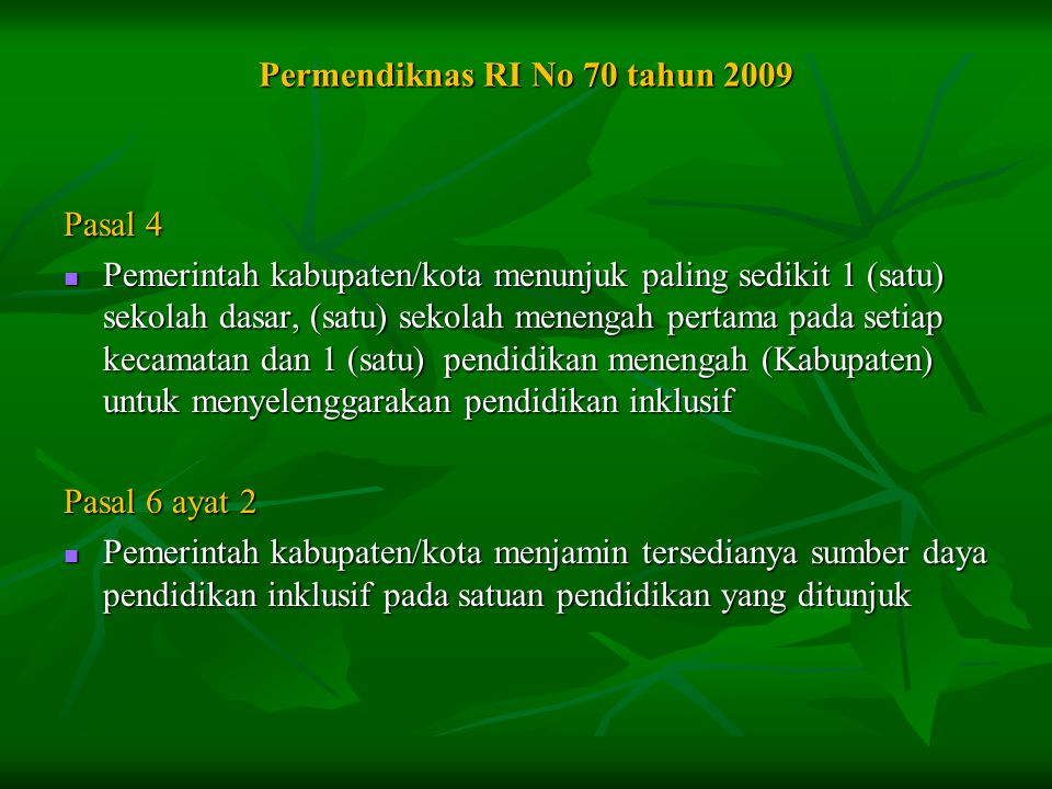 Permendiknas RI No 70 tahun 2009 Pasal 4  Pemerintah kabupaten/kota menunjuk paling sedikit 1 (satu) sekolah dasar, (satu) sekolah menengah pertama p