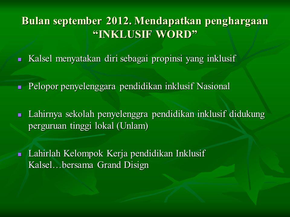 "Bulan september 2012. Mendapatkan penghargaan ""INKLUSIF WORD""  Kalsel menyatakan diri sebagai propinsi yang inklusif  Pelopor penyelenggara pendidik"
