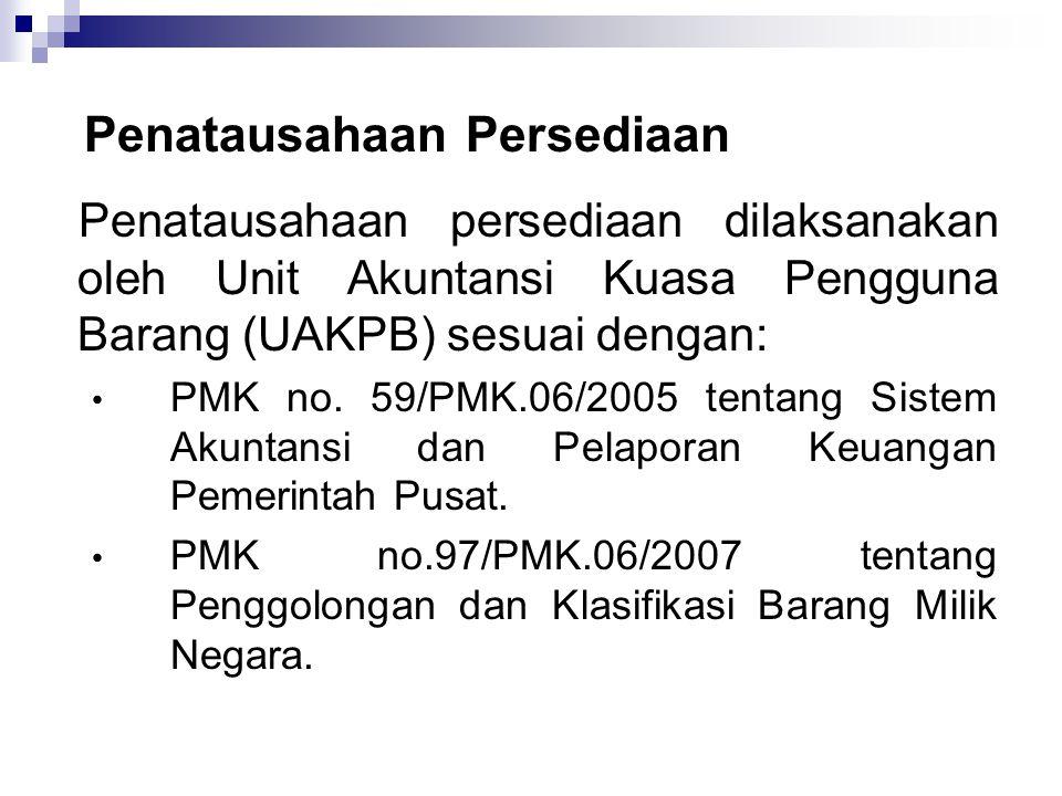 Penatausahaan Persediaan Penatausahaan persediaan dilaksanakan oleh Unit Akuntansi Kuasa Pengguna Barang (UAKPB) sesuai dengan: • PMK no.