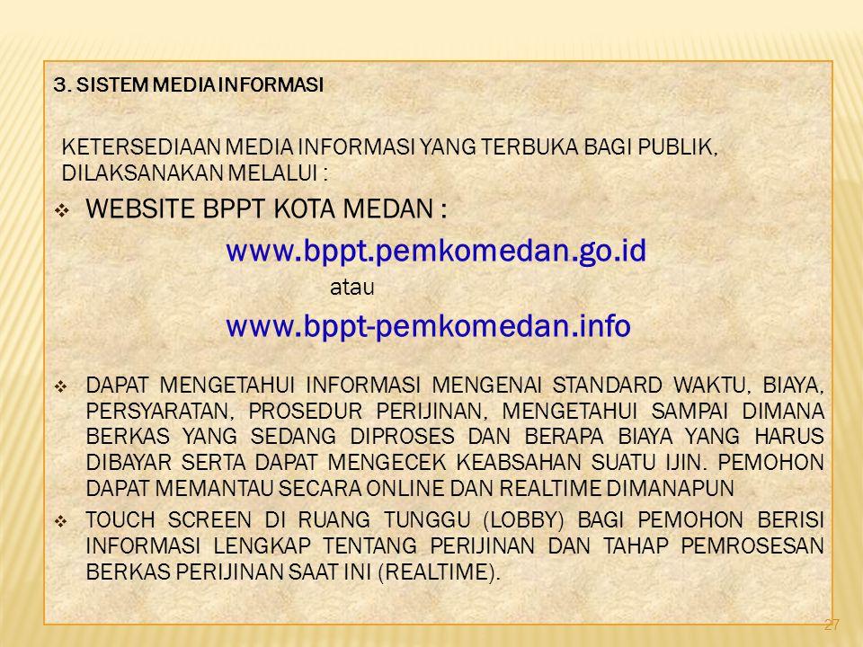 3. SISTEM MEDIA INFORMASI KETERSEDIAAN MEDIA INFORMASI YANG TERBUKA BAGI PUBLIK, DILAKSANAKAN MELALUI :  WEBSITE BPPT KOTA MEDAN : www.bppt.pemkomeda