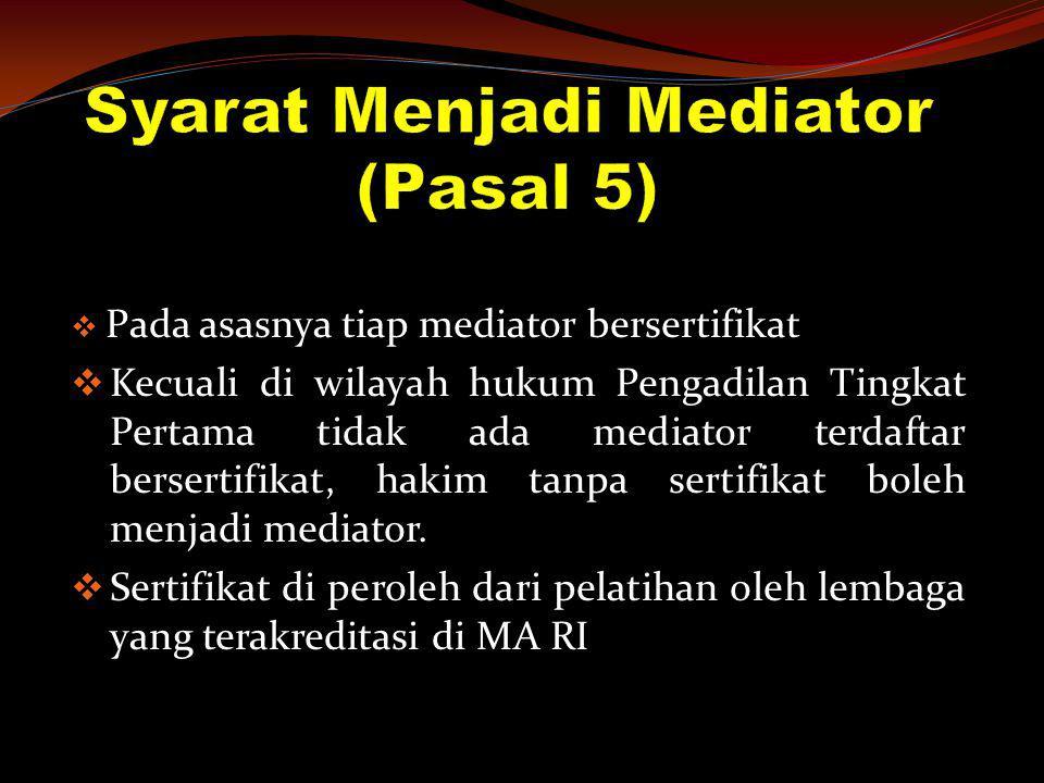  Pada asasnya tiap mediator bersertifikat  Kecuali di wilayah hukum Pengadilan Tingkat Pertama tidak ada mediator terdaftar bersertifikat, hakim tan