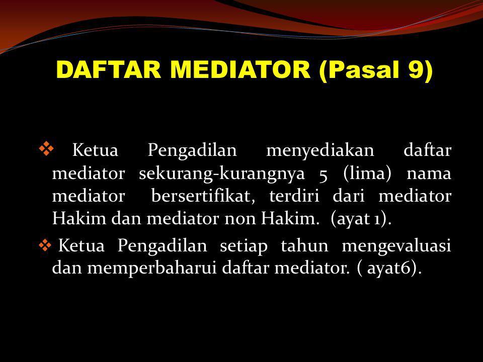 DAFTAR MEDIATOR (Pasal 9)  Ketua Pengadilan menyediakan daftar mediator sekurang-kurangnya 5 (lima) nama mediator bersertifikat, terdiri dari mediato