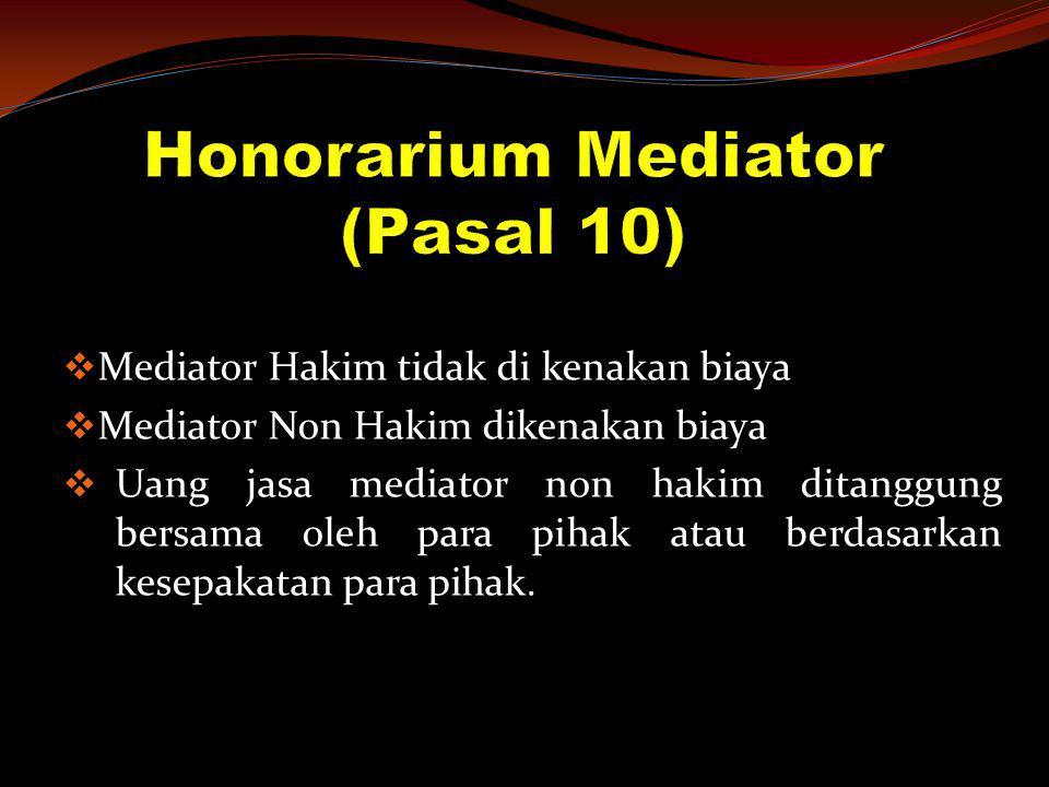  Mediator Hakim tidak di kenakan biaya  Mediator Non Hakim dikenakan biaya  Uang jasa mediator non hakim ditanggung bersama oleh para pihak atau be