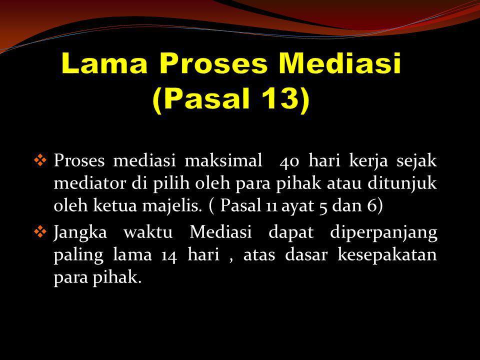  Proses mediasi maksimal 40 hari kerja sejak mediator di pilih oleh para pihak atau ditunjuk oleh ketua majelis. ( Pasal 11 ayat 5 dan 6)  Jangka wa