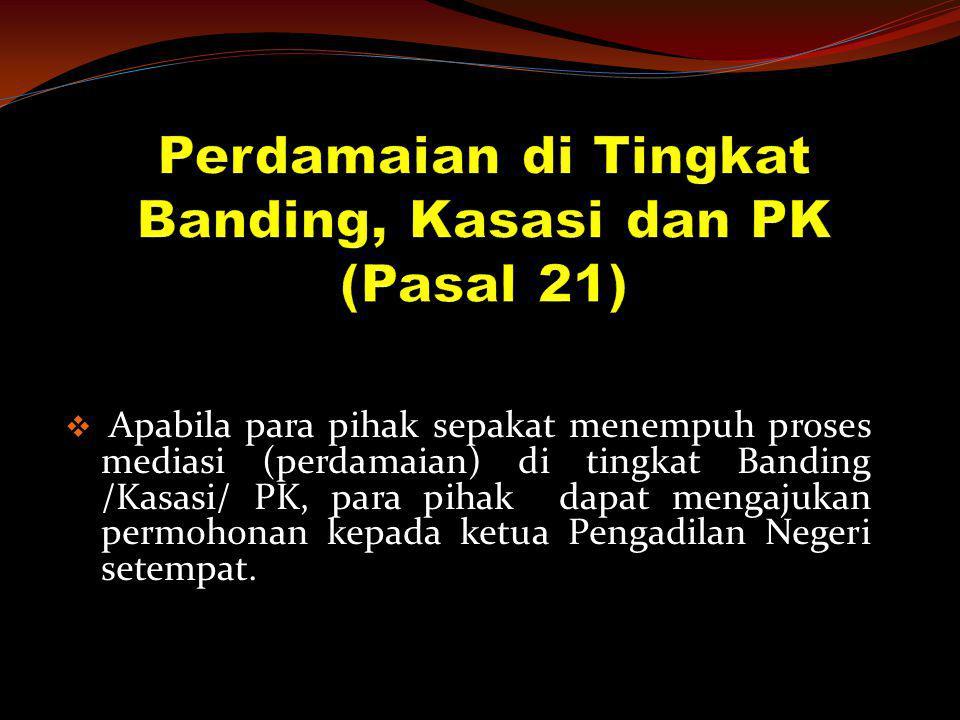  Apabila para pihak sepakat menempuh proses mediasi (perdamaian) di tingkat Banding /Kasasi/ PK, para pihak dapat mengajukan permohonan kepada ketua