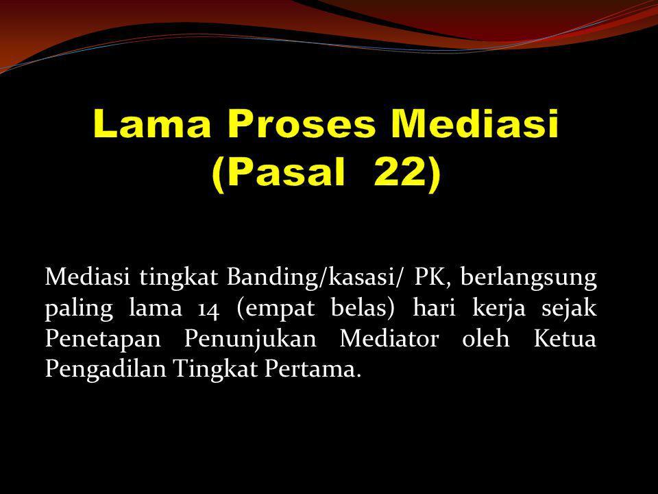 Mediasi tingkat Banding/kasasi/ PK, berlangsung paling lama 14 (empat belas) hari kerja sejak Penetapan Penunjukan Mediator oleh Ketua Pengadilan Ting