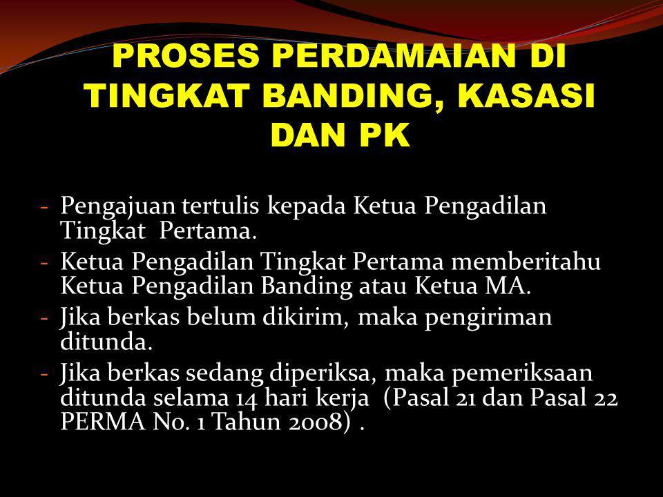 PROSES PERDAMAIAN DI TINGKAT BANDING, KASASI DAN PK - Pengajuan tertulis kepada Ketua Pengadilan Tingkat Pertama. - Ketua Pengadilan Tingkat Pertama m