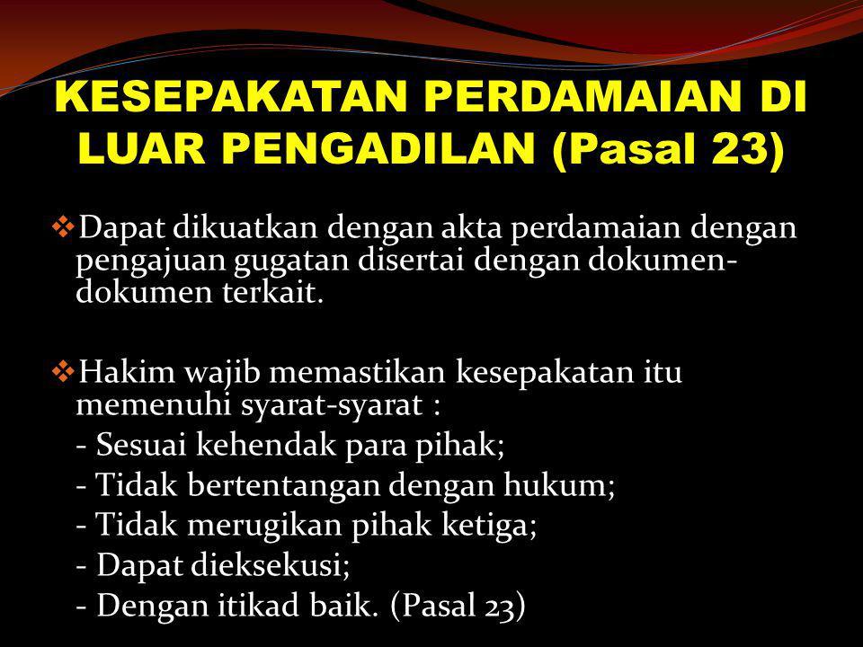 KESEPAKATAN PERDAMAIAN DI LUAR PENGADILAN (Pasal 23)  Dapat dikuatkan dengan akta perdamaian dengan pengajuan gugatan disertai dengan dokumen- dokume