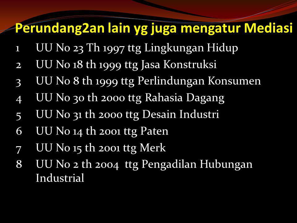 Perundang2an lain yg juga mengatur Mediasi 1UU No 23 Th 1997 ttg Lingkungan Hidup 2UU No 18 th 1999 ttg Jasa Konstruksi 3UU No 8 th 1999 ttg Perlindun