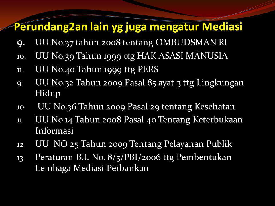 Perundang2an lain yg juga mengatur Mediasi 9. UU No.37 tahun 2008 tentang OMBUDSMAN RI 10. UU No.39 Tahun 1999 ttg HAK ASASI MANUSIA 11. UU No.40 Tahu