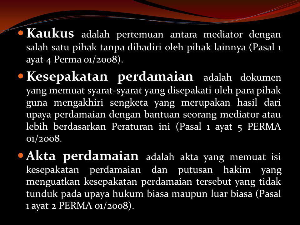  Kaukus adalah pertemuan antara mediator dengan salah satu pihak tanpa dihadiri oleh pihak lainnya (Pasal 1 ayat 4 Perma 01/2008).  Kesepakatan perd