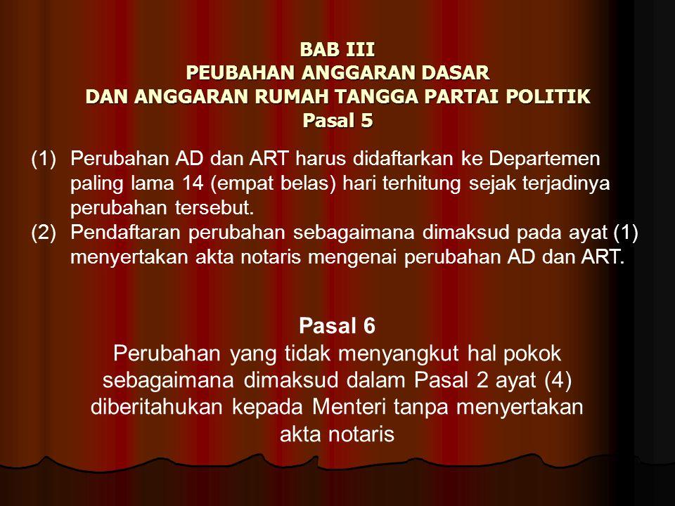 BAB III PEUBAHAN ANGGARAN DASAR DAN ANGGARAN RUMAH TANGGA PARTAI POLITIK Pasal 5 (1) Perubahan AD dan ART harus didaftarkan ke Departemen paling lama