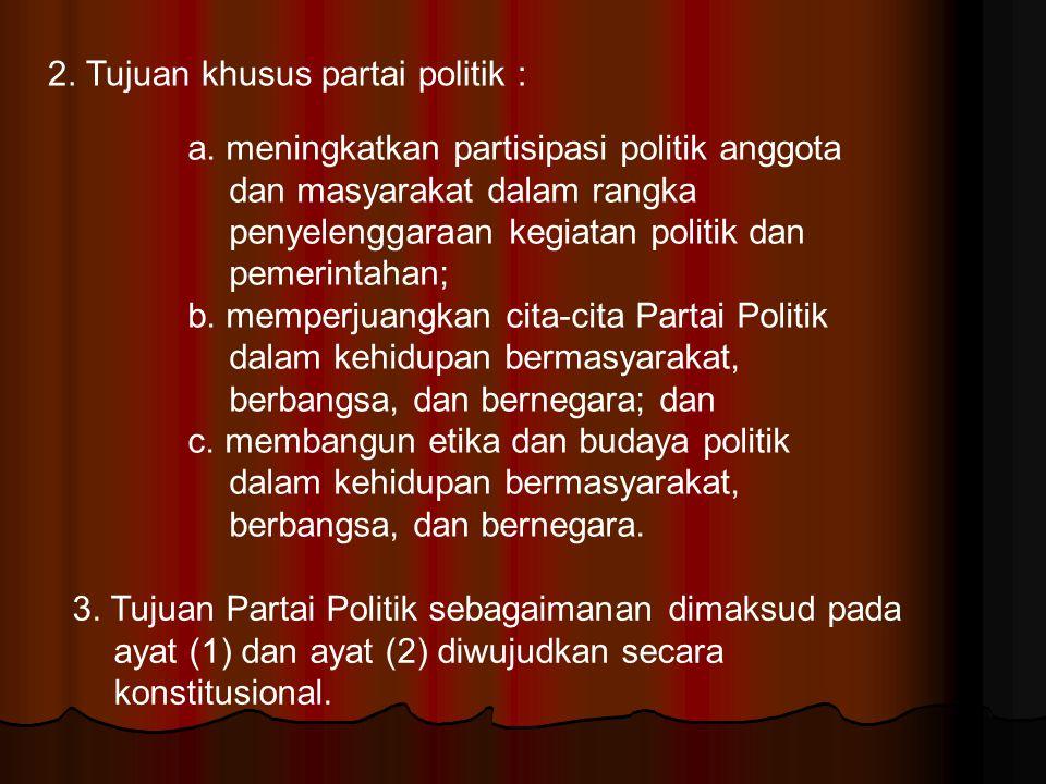 2. Tujuan khusus partai politik : a. meningkatkan partisipasi politik anggota dan masyarakat dalam rangka penyelenggaraan kegiatan politik dan pemerin