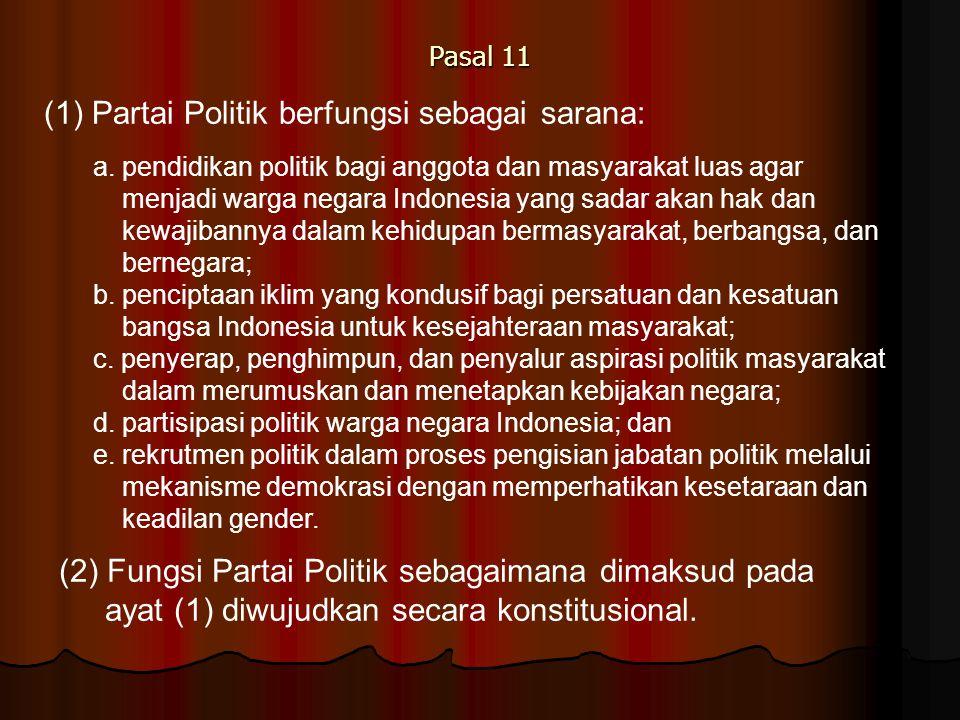 Pasal 11 (1) Partai Politik berfungsi sebagai sarana: a. pendidikan politik bagi anggota dan masyarakat luas agar menjadi warga negara Indonesia yang