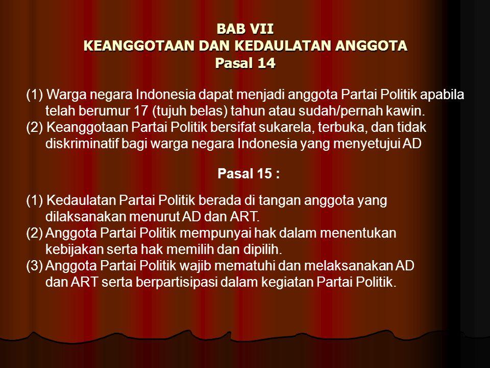 BAB VII KEANGGOTAAN DAN KEDAULATAN ANGGOTA Pasal 14 (1) Warga negara Indonesia dapat menjadi anggota Partai Politik apabila telah berumur 17 (tujuh be