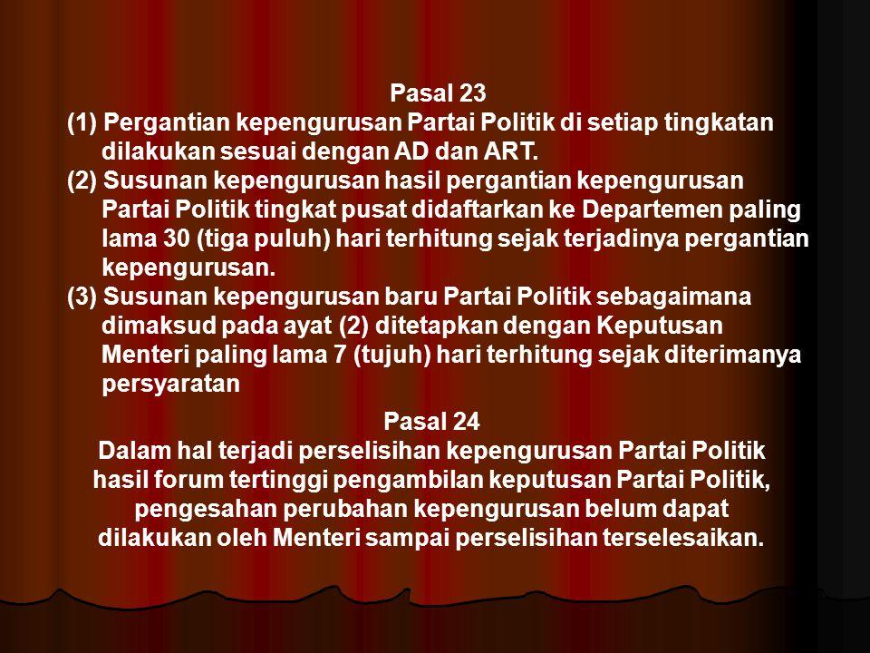 Pasal 23 (1) Pergantian kepengurusan Partai Politik di setiap tingkatan dilakukan sesuai dengan AD dan ART. (2) Susunan kepengurusan hasil pergantian