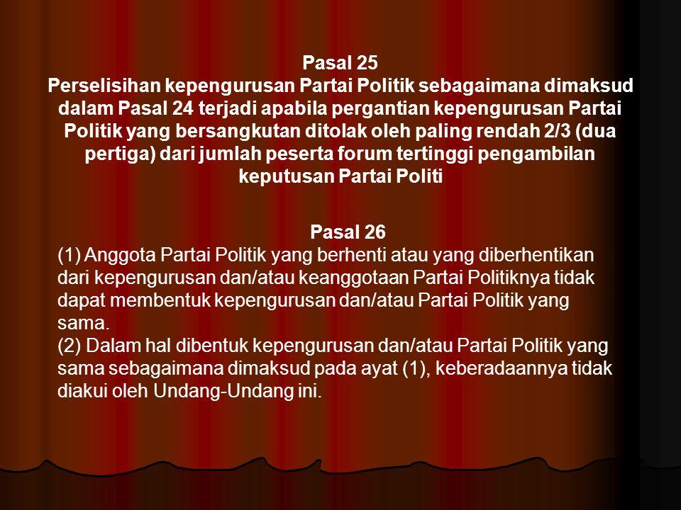 Pasal 25 Perselisihan kepengurusan Partai Politik sebagaimana dimaksud dalam Pasal 24 terjadi apabila pergantian kepengurusan Partai Politik yang bers
