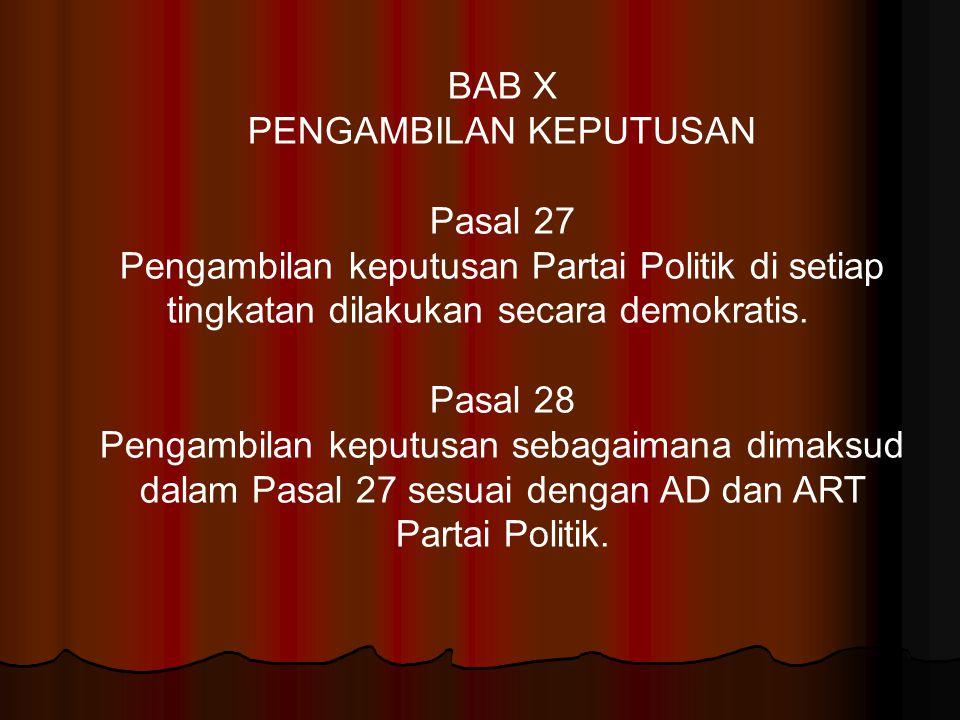 BAB X PENGAMBILAN KEPUTUSAN Pasal 27 Pengambilan keputusan Partai Politik di setiap tingkatan dilakukan secara demokratis. Pasal 28 Pengambilan keputu