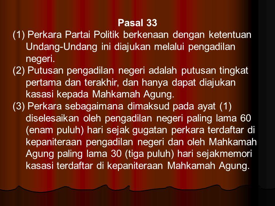 Pasal 33 (1) Perkara Partai Politik berkenaan dengan ketentuan Undang-Undang ini diajukan melalui pengadilan negeri. (2) Putusan pengadilan negeri ada