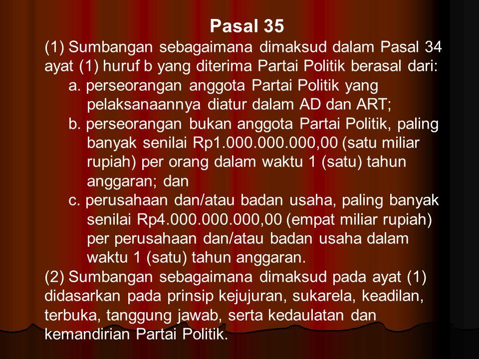 Pasal 35 (1) Sumbangan sebagaimana dimaksud dalam Pasal 34 ayat (1) huruf b yang diterima Partai Politik berasal dari: a. perseorangan anggota Partai