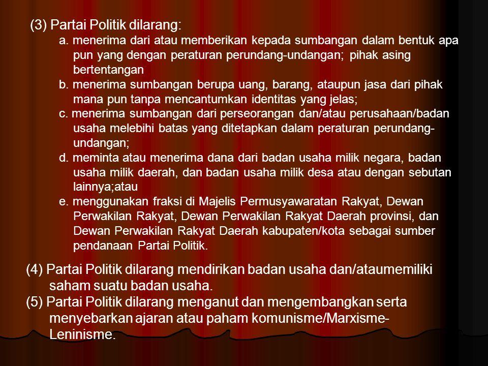 (3) Partai Politik dilarang: a. menerima dari atau memberikan kepada sumbangan dalam bentuk apa pun yang dengan peraturan perundang-undangan; pihak as