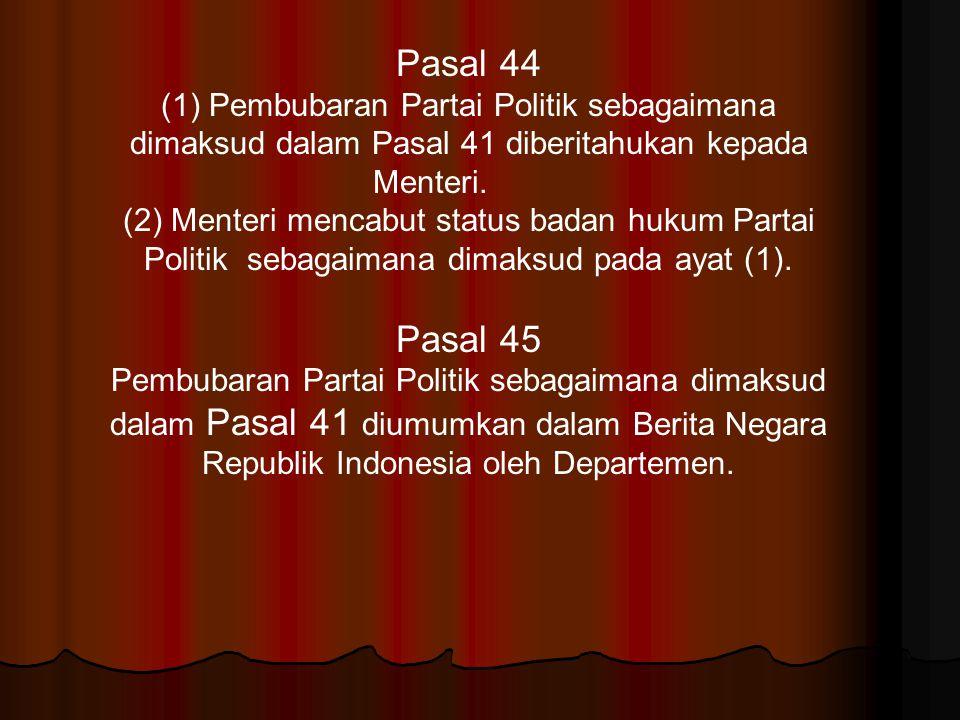 Pasal 44 (1) Pembubaran Partai Politik sebagaimana dimaksud dalam Pasal 41 diberitahukan kepada Menteri. (2) Menteri mencabut status badan hukum Parta