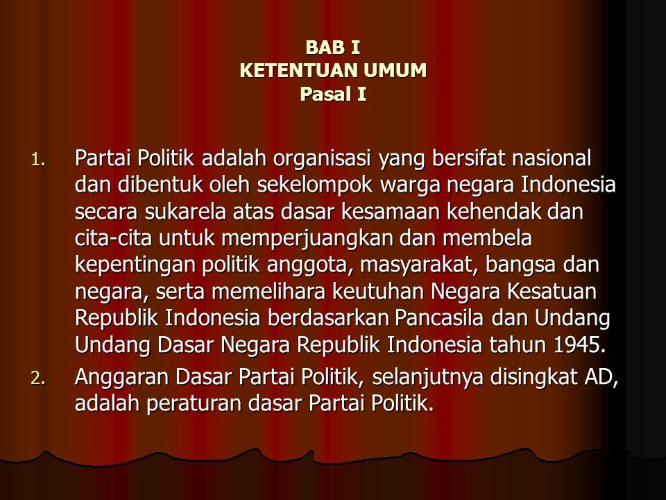 BAB I KETENTUAN UMUM Pasal I 1. Partai Politik adalah organisasi yang bersifat nasional dan dibentuk oleh sekelompok warga negara Indonesia secara suk