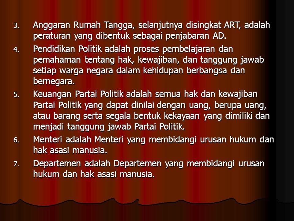 3. Anggaran Rumah Tangga, selanjutnya disingkat ART, adalah peraturan yang dibentuk sebagai penjabaran AD. 4. Pendidikan Politik adalah proses pembela