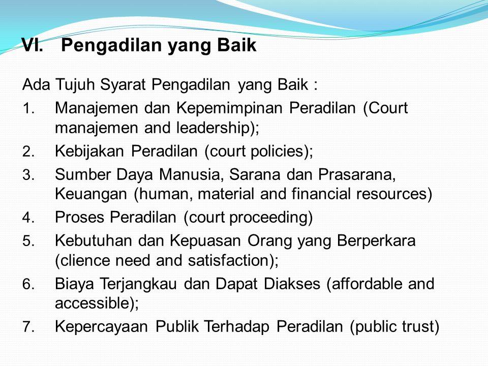 VI. P engadilan yang Baik Ada Tujuh Syarat Pengadilan yang Baik : 1. Manajemen dan Kepemimpinan Peradilan (Court manajemen and leadership); 2. Kebijak