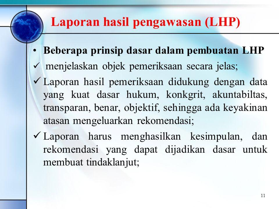 Laporan hasil pengawasan (LHP) •Beberapa prinsip dasar dalam pembuatan LHP  menjelaskan objek pemeriksaan secara jelas;  Laporan hasil pemeriksaan d