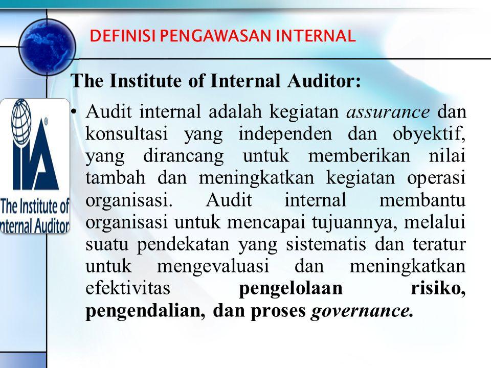 DEFINISI PENGAWASAN INTERNAL The Institute of Internal Auditor: •Audit internal adalah kegiatan assurance dan konsultasi yang independen dan obyektif, yang dirancang untuk memberikan nilai tambah dan meningkatkan kegiatan operasi organisasi.