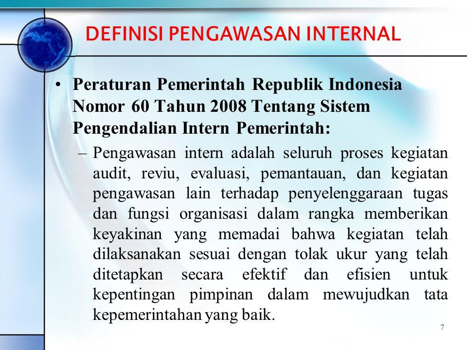 DEFINISI PENGAWASAN INTERNAL •Peraturan Pemerintah Republik Indonesia Nomor 60 Tahun 2008 Tentang Sistem Pengendalian Intern Pemerintah: –Pengawasan i