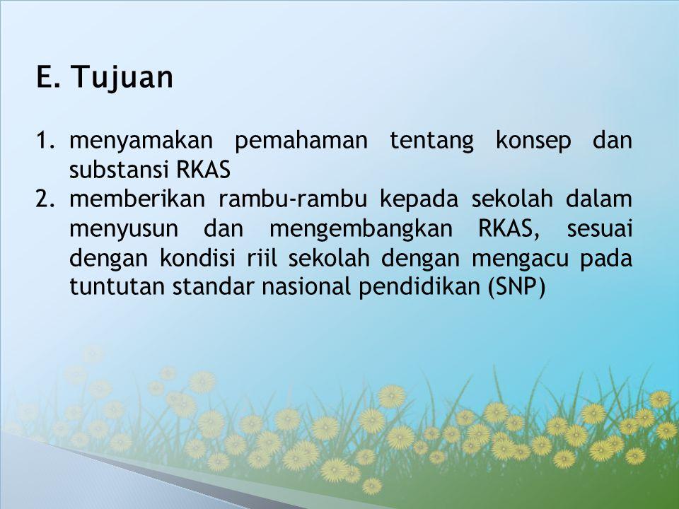 E. Tujuan 1.menyamakan pemahaman tentang konsep dan substansi RKAS 2.memberikan rambu-rambu kepada sekolah dalam menyusun dan mengembangkan RKAS, sesu
