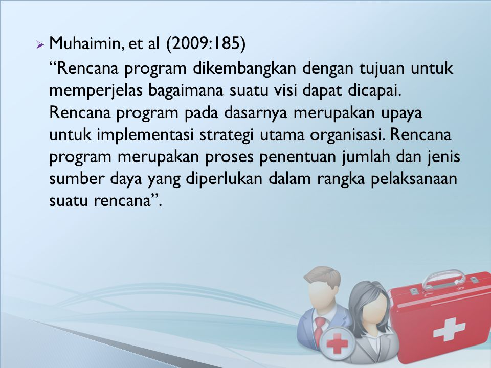 """ Muhaimin, et al (2009:185) """"Rencana program dikembangkan dengan tujuan untuk memperjelas bagaimana suatu visi dapat dicapai. Rencana program pada da"""