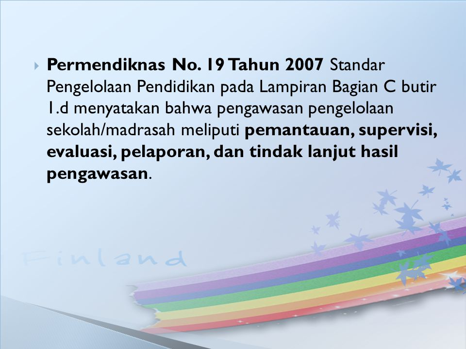  Permendiknas No. 19 Tahun 2007 Standar Pengelolaan Pendidikan pada Lampiran Bagian C butir 1.d menyatakan bahwa pengawasan pengelolaan sekolah/madra