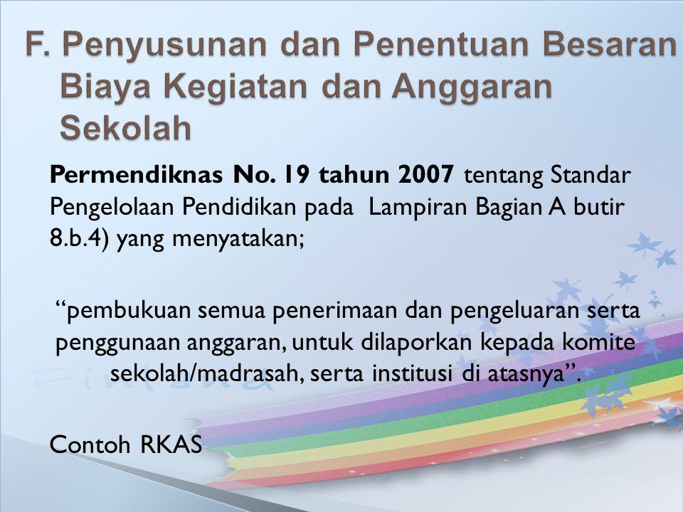 """Permendiknas No. 19 tahun 2007 tentang Standar Pengelolaan Pendidikan pada Lampiran Bagian A butir 8.b.4) yang menyatakan; """"pembukuan semua penerimaan"""
