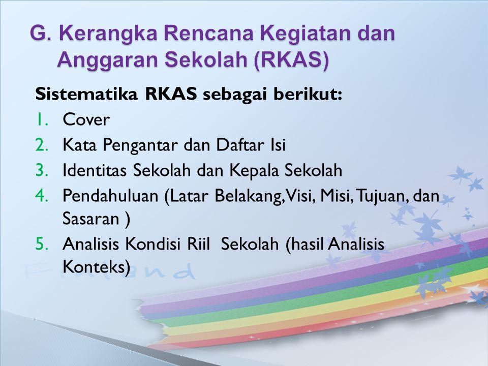 Sistematika RKAS sebagai berikut: 1.Cover 2.Kata Pengantar dan Daftar Isi 3.Identitas Sekolah dan Kepala Sekolah 4.Pendahuluan (Latar Belakang, Visi,