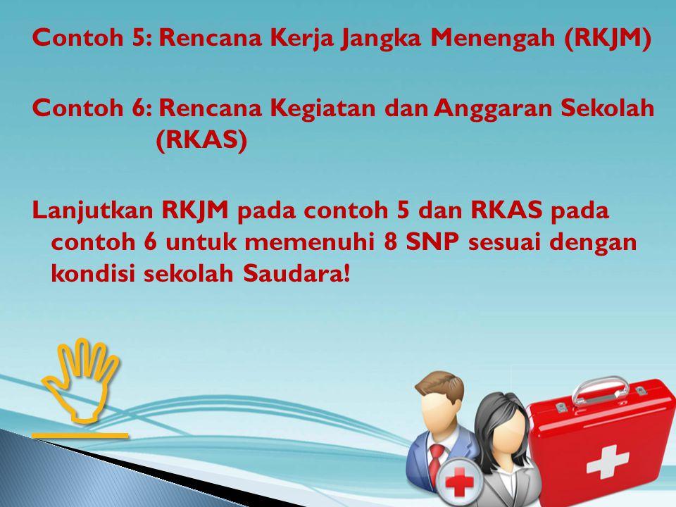 Contoh 5: Rencana Kerja Jangka Menengah (RKJM) Contoh 6: Rencana Kegiatan dan Anggaran Sekolah (RKAS) Lanjutkan RKJM pada contoh 5 dan RKAS pada conto