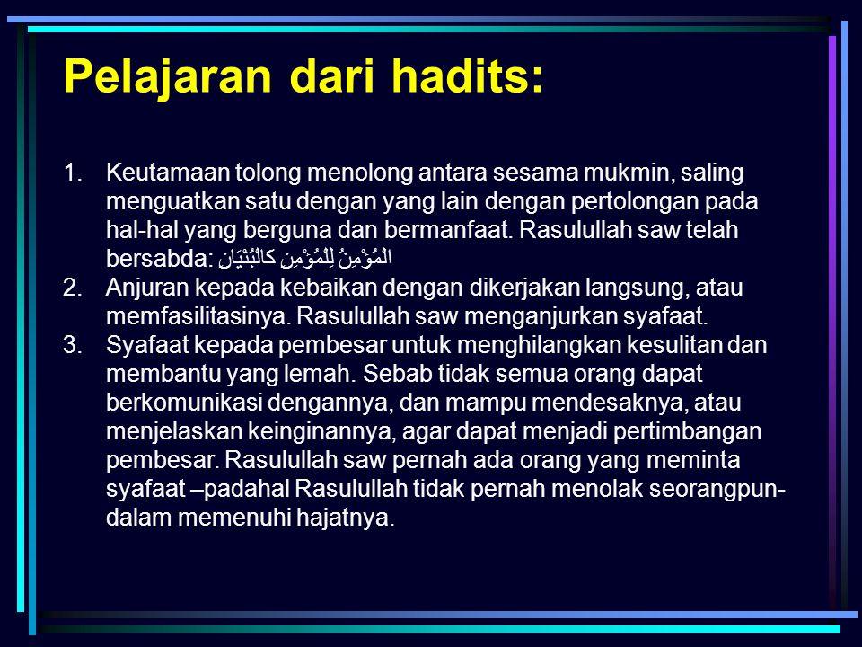 1.Keutamaan tolong menolong antara sesama mukmin, saling menguatkan satu dengan yang lain dengan pertolongan pada hal-hal yang berguna dan bermanfaat.